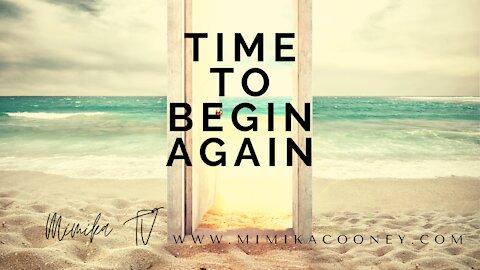 Time to Begin Again
