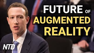 Zuckerberg: Augmented Reality Can Replace Art; Expert: China Space Progress a Threat | NTD Business