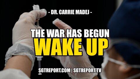 THE WAR HAS BEGUN. WAKE UP!!! -- DR. CARRIE MADEJ