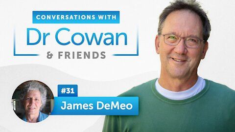 Conversations with Dr. Cowan and Friends   Episode 31: James DeMeo