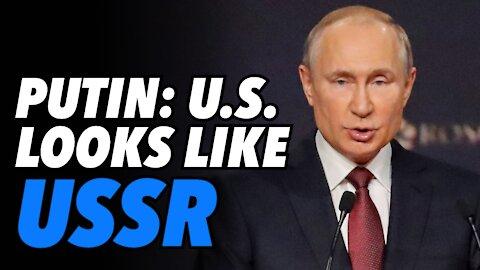 Putin warns, United States is looking more like Soviet Union