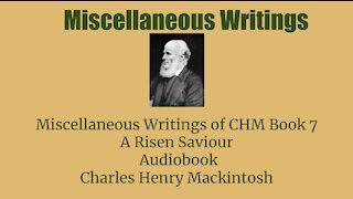 Miscellaneous writings of CHM Book 7 A Risen Saviour Audio Book