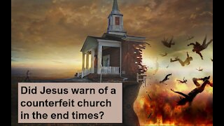 Jesus warned of a counterfeit church in the end times