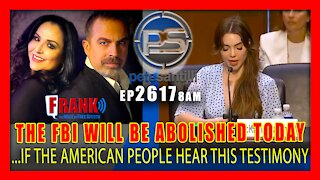 Live EP 2617-8AM IF THE AMERICAN PEOPLE HEAR THIS TESTIMONY, THE FBI WOULD BE ABOLISHED TODAY