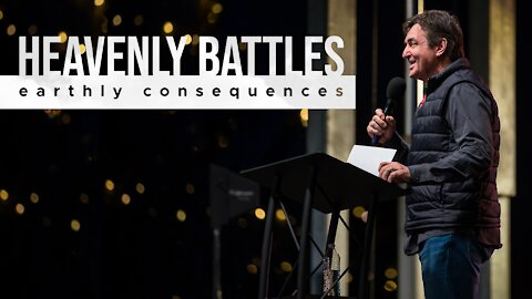 Heavenly Battles - Earthly Consequences - What Do We Do?