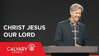 Christ Jesus Our Lord - Philippians 2:5-11 - Skip Heitzig
