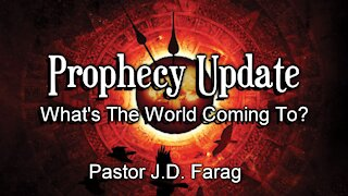 Prophecy Update: What's The World Coming To?