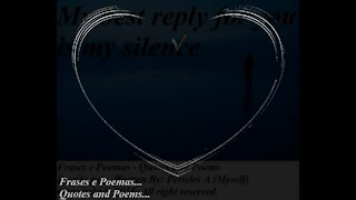 My best reply for you is my silence [Quotes and Poems]