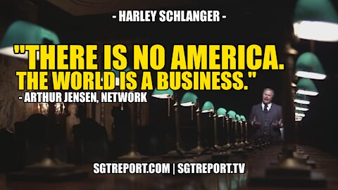 """""""THERE IS NO AMERICA. THE WORLD IS A BUSINESS."""" -- NETWORK, 1976"""