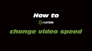 How to Rumble: Change video speed