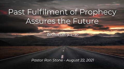 2021-08-22 - Past Fulfilment of Prophecy Assures the Future (Zechariah 9:1-10) - Pastor Ron Stone