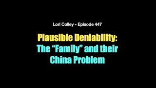 """Lori Colley - Episode 447 - Plausible Deniability: The """"Family"""" and their China Problem"""