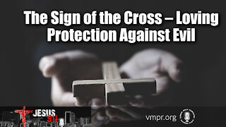 18 Jun 21, Jesus 911: The Sign of the Cross – Loving Protection Against Evil