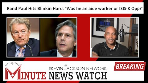 """Rand Paul Hits Blinkin Hard: """"Was he an aide worker or ISIS-K Opp?"""" - The Kevin Jackson Network MINUTE NEWS"""