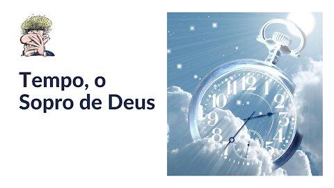 Tempo, o Sopro de Deus