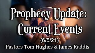 Prophecy Update: Current Events (6/5/21)