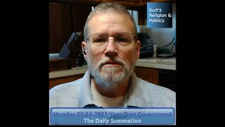 20210524 Your Own Government - The Daily Summation