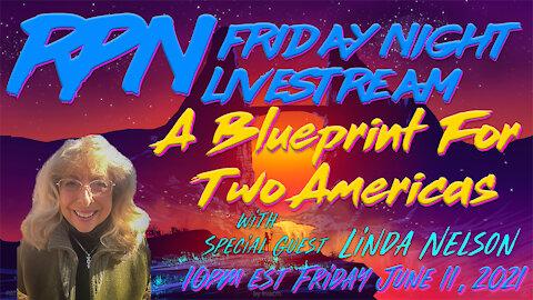 The Blueprint For 2 Americas with Linda Nelson on Fri. Night Livestream