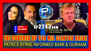 EP 2243-9AM FBI, BARR & DURHAM COVERED UP $18 MIL CLINTON BRIBE FACILITATED BY PATRICK BYRNE