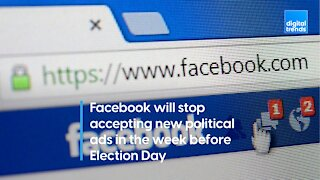 Facebook will stop accepting new political ads in the week before Election Day