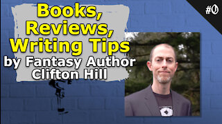 Books, Reviews, Writing Tips by Fantasy Author Clifton Hill - #000 Brainstorm Podcast