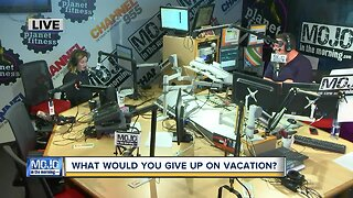 Mojo in the Morning: What would you give up on vacation?