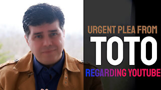 PLEASE SHARE this urgent message from Professor Toto regarding Youtube