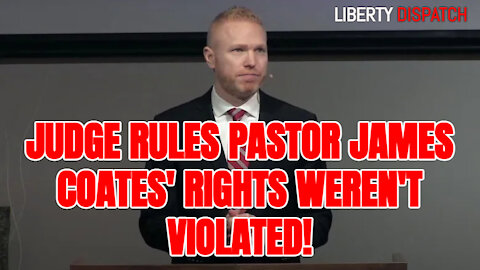 LIBERTY DISPATCH- Judge Rules Pastor James Coates' Rights Weren't Violated!