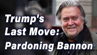Trump's Last Move: Pardoning Bannon