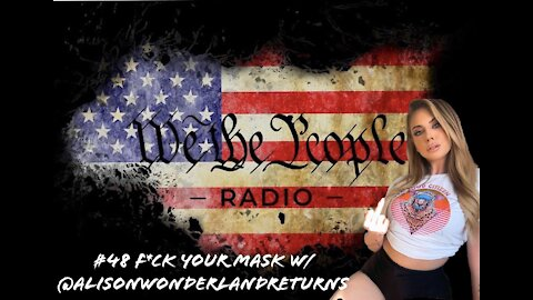 #48 We The People Radio - F*CK YOUR MASK w/ @Alisonwonderlandreturns