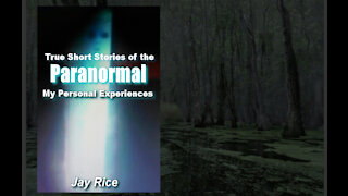 True Short Stories of the Paranormal: My Personal Experiences