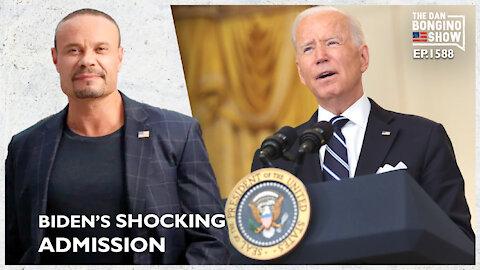 Ep. 1588 Biden's Shocking Admission - The Dan Bongino Show