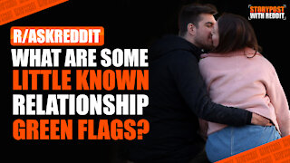What are some little known relationship GREEN flags? | r/AskReddit