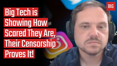 Big Tech is Showing How Scared They Are, Their Censorship Proves It!