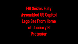 FBI Seizes Fully Assembled US Capitol Lego Set From Home of January 6 Protester 7-7-2021