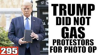 295. Investigation Proves Trump DID NOT Gas Protestors