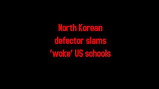 North Korean defector slams 'woke' US schools 6-15-2021