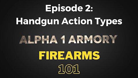 Firearms 101 Episode 2: Handgun Action Types