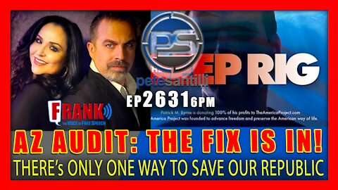 EP 2631-6PM EMERGENCY ARIZONA AUDIT UPDATE: THE FIX IS IN. THERE'S ONLY 1 WAY to SAVE the REPUBLIC