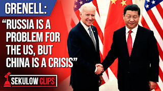 """Grenell: """"Russia is a Problem for the US, but China is a Crisis"""""""
