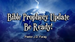Bible Prophecy Update - Be Ready!