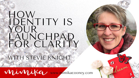 How Identity is your Launchpad for Clarity with Stevie Knight