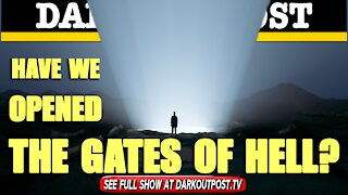 Dark Outpost 06-08-2021 Have We Opened The Gates Of Hell?
