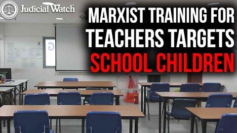 WHISTLEBLOWER DOCUMENT: Marxist Training for Teachers TARGETS School Children!