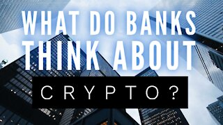What Do U.S. Banks Think of Crypto?