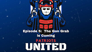 Patriots United Podcast Episode 5: The gun grab is coming