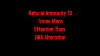 Natural Immunity 13 Times More Effective Than RNA Alteration 8-27-2021