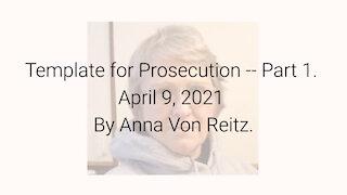 Template for Prosecution -- Part 1 April 9, 2021 y Anna Von Reitz