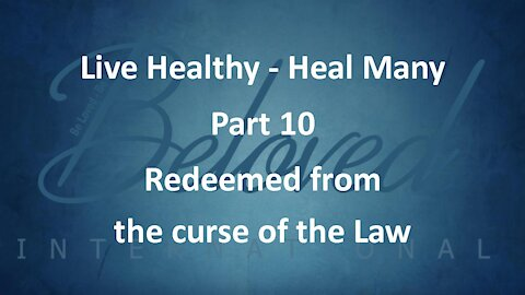 """Live Healthy - Heal Many (part 10) """"Redeemed from the Curse of the Law"""""""