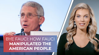 BYE FAUCI: How Fauci manipulated the American people